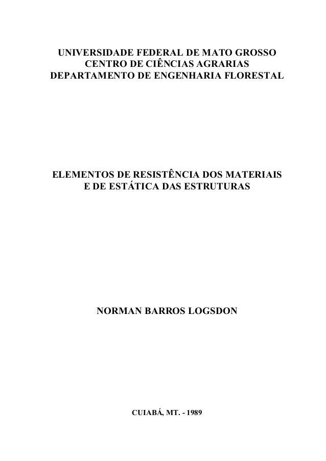 UNIVERSIDADE FEDERAL DE MATO GROSSO CENTRO DE CIÊNCIAS AGRARIAS DEPARTAMENTO DE ENGENHARIA FLORESTAL ELEMENTOS DE RESISTÊN...