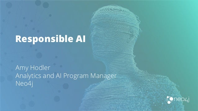 Responsible AI Amy Hodler Analytics and AI Program Manager Neo4j