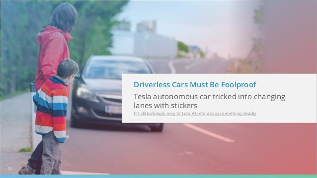 Driverless Cars Must Be Foolproof Tesla autonomous car tricked into changing lanes with stickers It's disturbingly easy to...