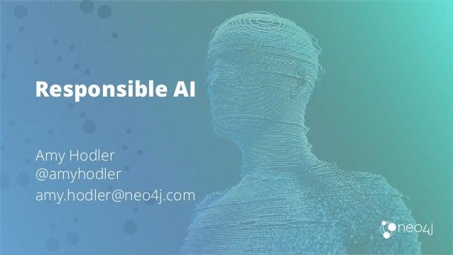 Responsible AI Amy Hodler @amyhodler amy.hodler@neo4j.com