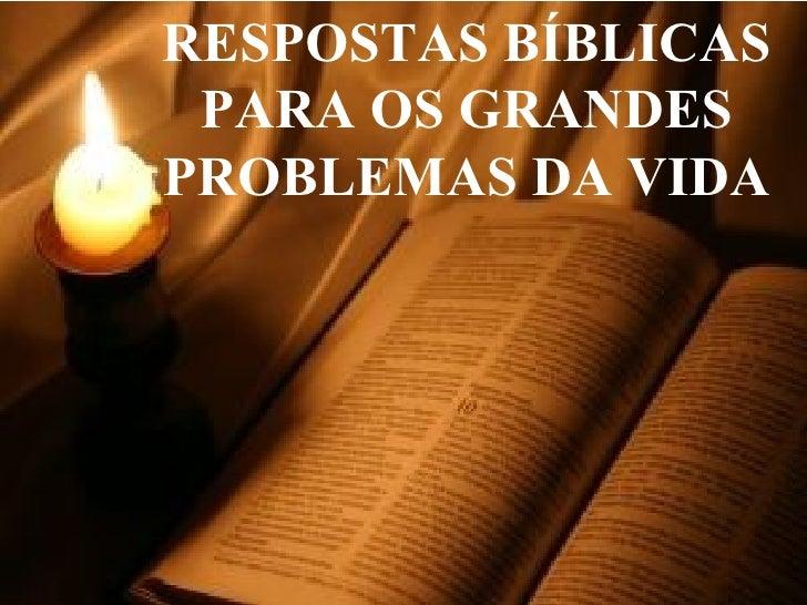 RESPOSTAS BÍBLICAS PARA OS GRANDES PROBLEMAS DA VIDA
