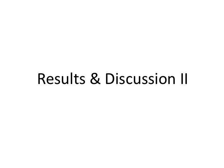 Results & Discussion II