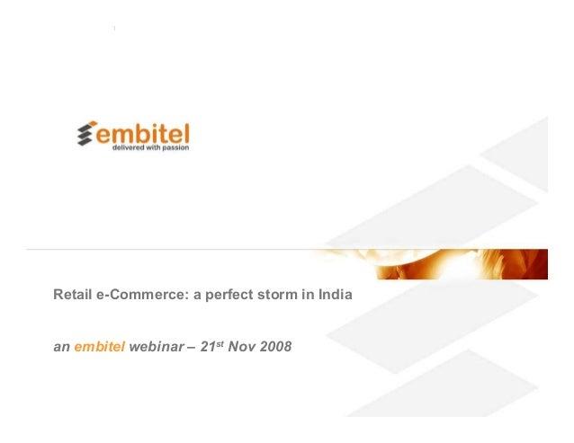 Retail e-Commerce: a perfect storm in Indiaan embitel webinar – 21st Nov 2008