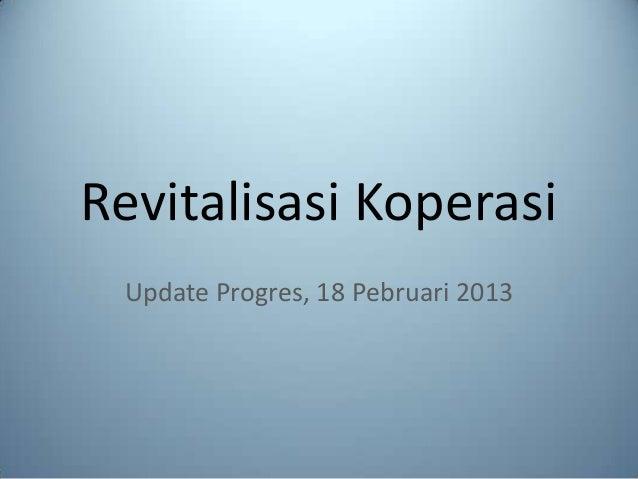 Revitalisasi Koperasi Update Progres, 18 Pebruari 2013