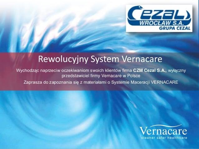 Wychodząc naprzeciw oczekiwaniom swoich klientów firma CZM Cezal S.A., wyłącznyprzedstawiciel firmy Vernacare w PolsceZapr...
