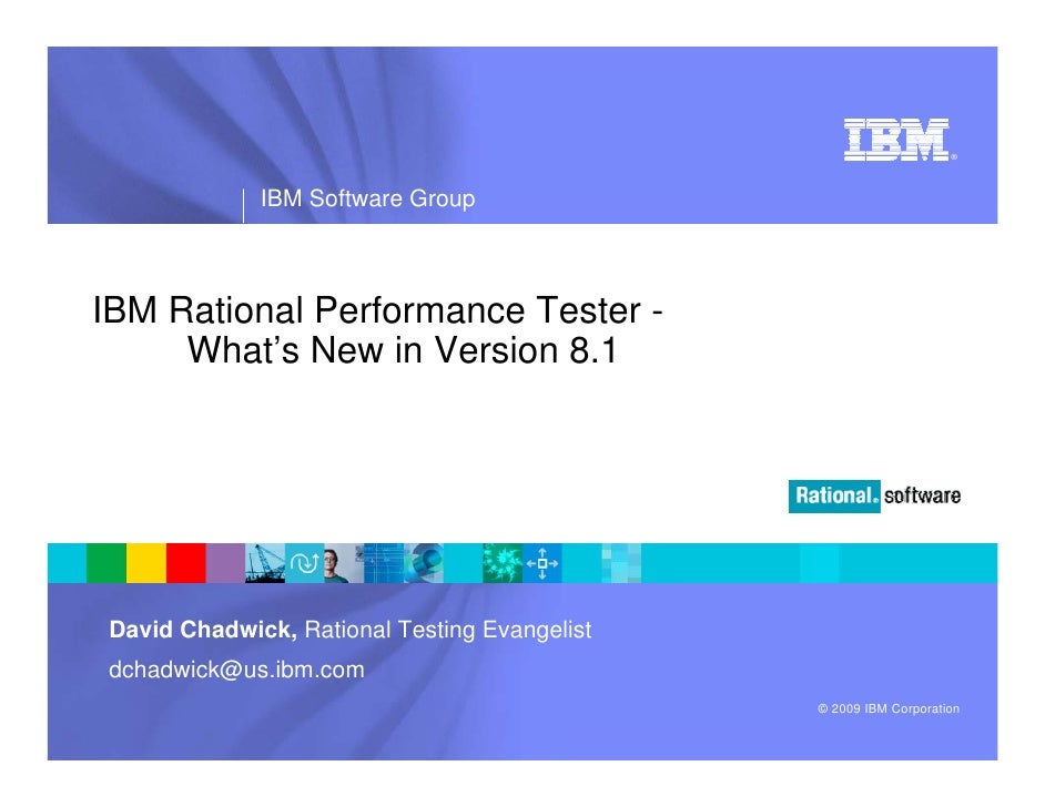 ®                  IBM Software Group    IBM Rational Performance Tester -      What's New in Version 8.1     David Chadwi...