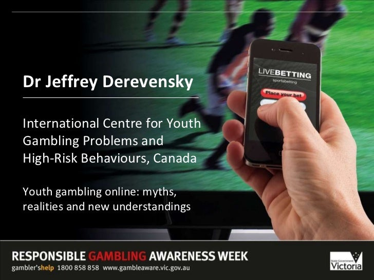 Dr Jeffrey Derevensky International Centre for Youth Gambling Problems and  High-Risk Behaviours, Canada Youth gambling on...