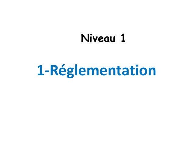 1-Réglementation Niveau 1
