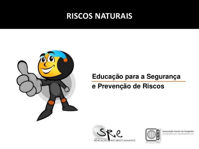 RISCOS NATURAIS  Educação para a Segurança e Prevenção de Riscos