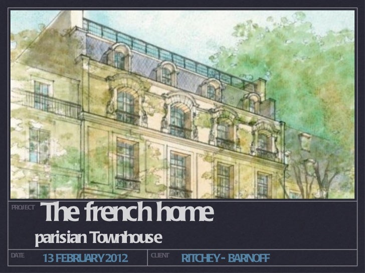 PROJECT          The french home          parisian TownhouseDATE                        CLIENT          13 FEBRUARY2012   ...