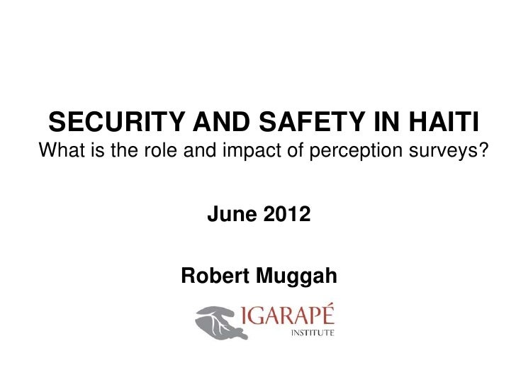 SECURITY AND SAFETY IN HAITIWhat is the role and impact of perception surveys?                  June 2012               Ro...