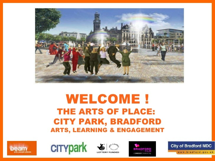 Arts of Place: City Park, Bradford Temporary Commission & Professional Mentoring Programmes WELCOME ! THE ARTS OF PLACE:  ...