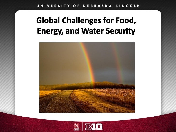  Agriculture, food, energy, and  natural resources security at  the epicenter of global  challenges Overview of Nebraska...