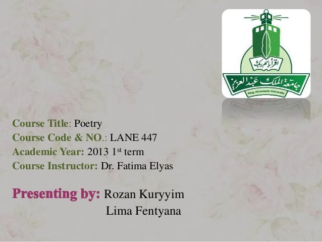 Course Title: PoetryCourse Code & NO.: LANE 447Academic Year: 2013 1st termCourse Instructor: Dr. Fatima Elyas            ...
