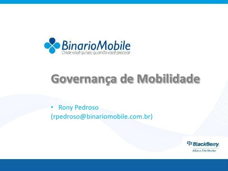 Governança de Mobilidade• Rony Pedroso(rpedroso@binariomobile.com.br)