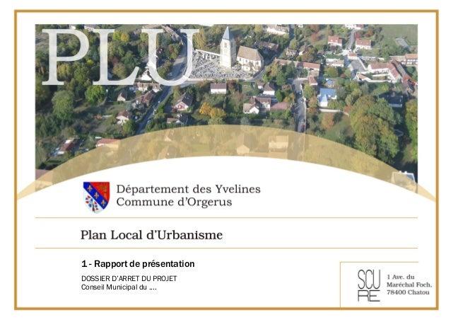 1 - Rapport de présentation DOSSIER D'ARRET DU PROJET Conseil Municipal du ....