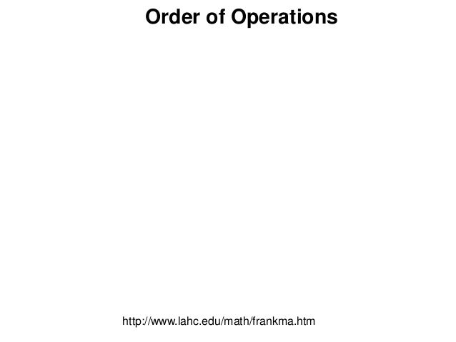 Order of Operations http://www.lahc.edu/math/frankma.htm