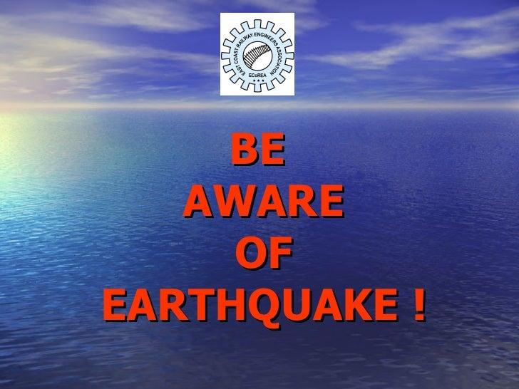 BE  AWARE OF EARTHQUAKE !