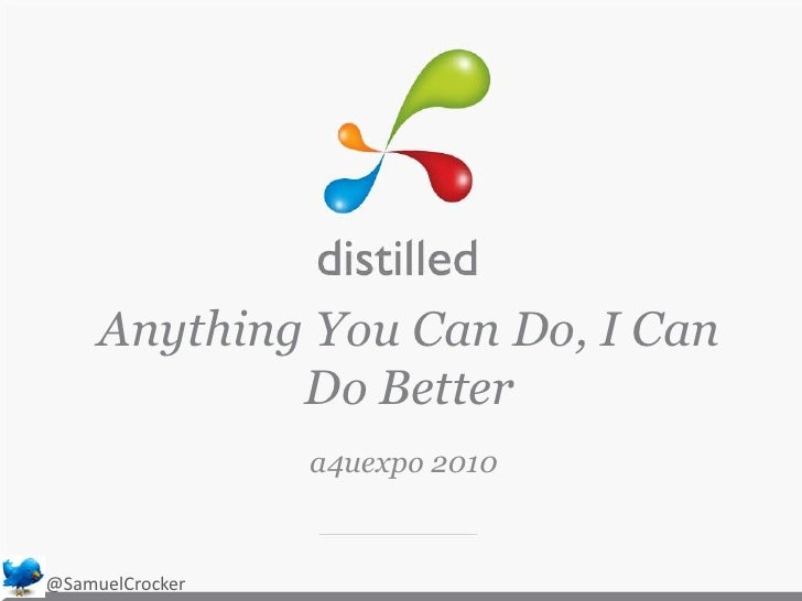 Anything You Can Do, I Can Do Better<br />a4uexpo 2010<br />@SamuelCrocker<br />