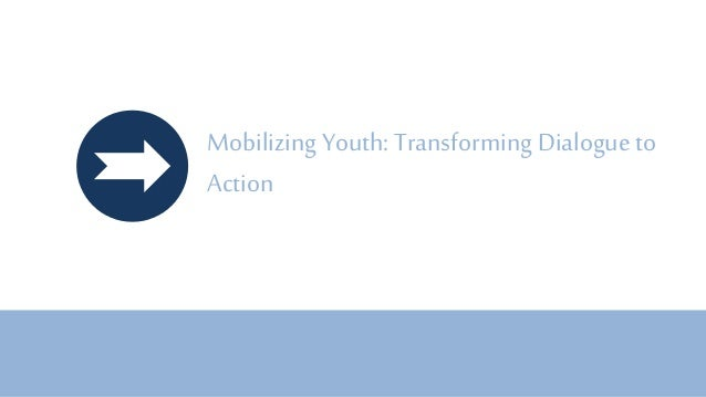 Mobilizing Youth: Transforming Dialogue to Action