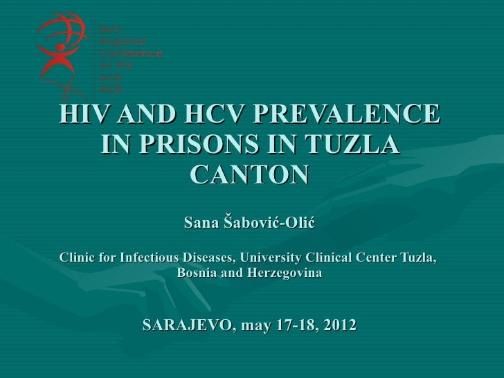 HIV AND HCV PREVALENCE  IN PRISONS IN TUZLA        CANTON                     Sana Šabović-OlićClinic for Infectious Disea...