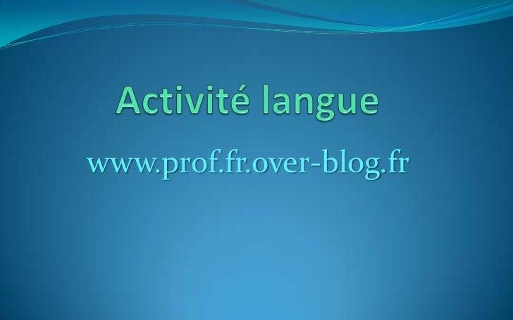 Activité langue<br />www.prof.fr.over-blog.fr<br />