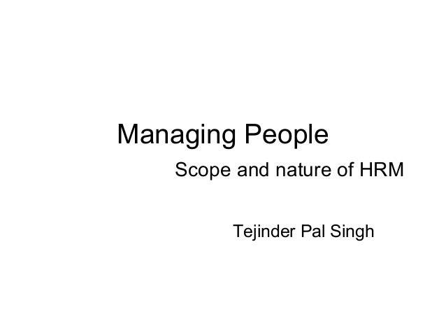 Managing People Scope and nature of HRM Tejinder Pal Singh