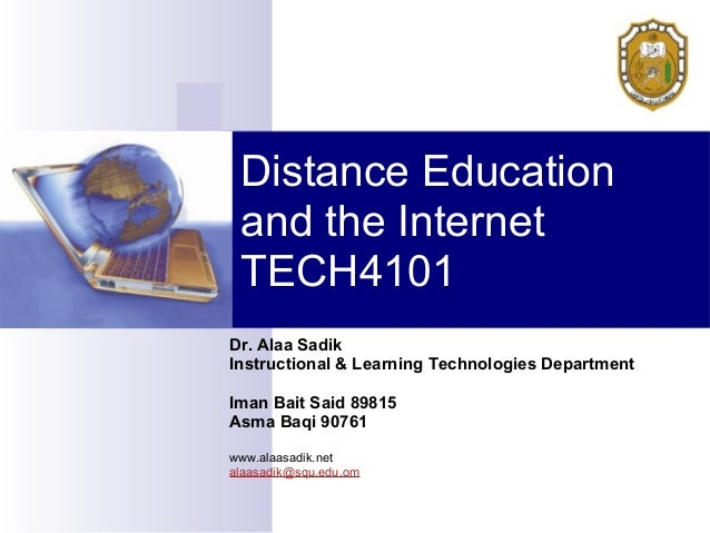 Distance Education and the Internet TECH4101Dr. Alaa SadikInstructional & Learning Technologies DepartmentIman Bait Said 8...