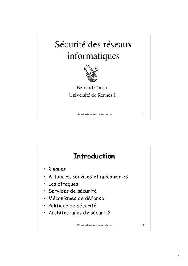 1 Sécurité des réseaux informatiques 1 Sécurité des réseaux informatiques Bernard Cousin Université de Rennes 1 Sécurité d...