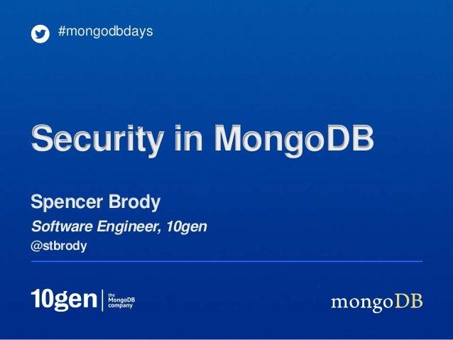 Spencer BrodySoftware Engineer, 10gen@stbrody#mongodbdaysSecurity in MongoDB