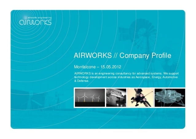 AIRWORKS // Company ProfileMonfalcone – 15.05.2012AIRWORKS is an engineering consultancy for advanced systems. We supportt...