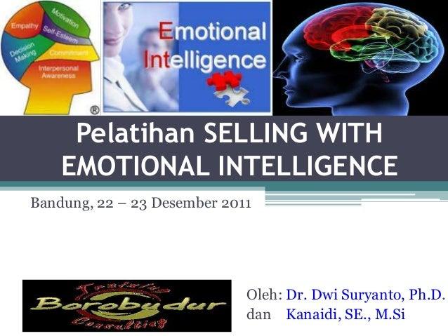 1     Pelatihan SELLING WITH    EMOTIONAL INTELLIGENCEBandung, 22 – 23 Desember 2011                             Oleh: Dr....