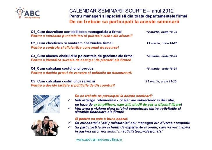 CALENDAR SEMINARII SCURTE – anul 2012                        Pentru manageri si specialisti din toate departamentele firme...