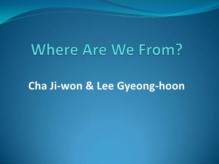 Where Are We From?<br />Cha Ji-won & Lee Gyeong-hoon<br />
