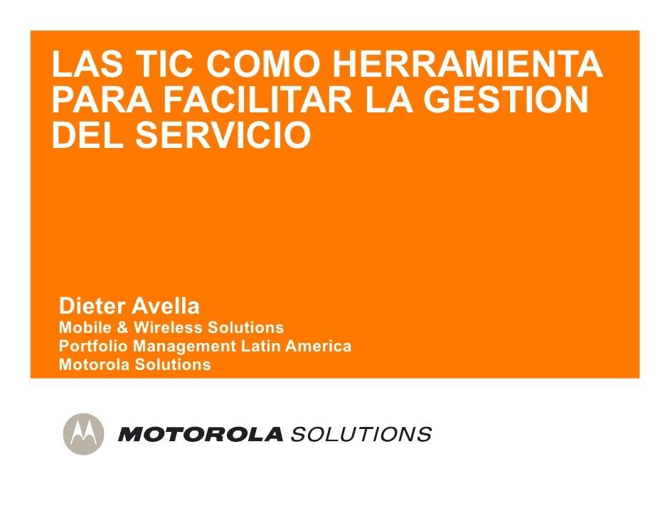 LAS TIC COMO HERRAMIENTAPARA FACILITAR LA GESTIONDEL SERVICIODieter AvellaMobile & Wireless SolutionsPortfolio Management ...