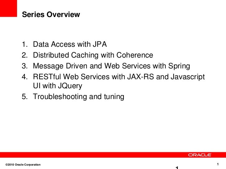 Series Overview<br />Data Access with JPA<br />Distributed Caching with Coherence<br />Message Driven and Web Services wit...