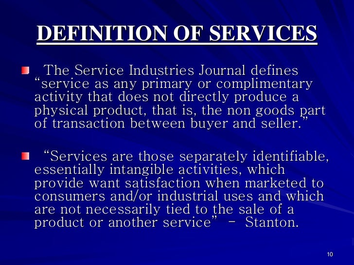 """DEFINITION OF SERVICES The Service Industries Journal defines""""service as any primary or complimentaryactivity that does no..."""