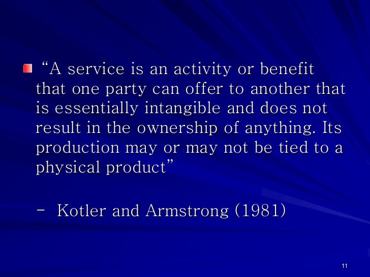 """""""A service is an activity or benefitthat one party can offer to another thatis essentially intangible and does notresult i..."""