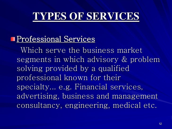 TYPES OF SERVICESProfessional Services Which serve the business marketsegments in which advisory & problemsolving provided...