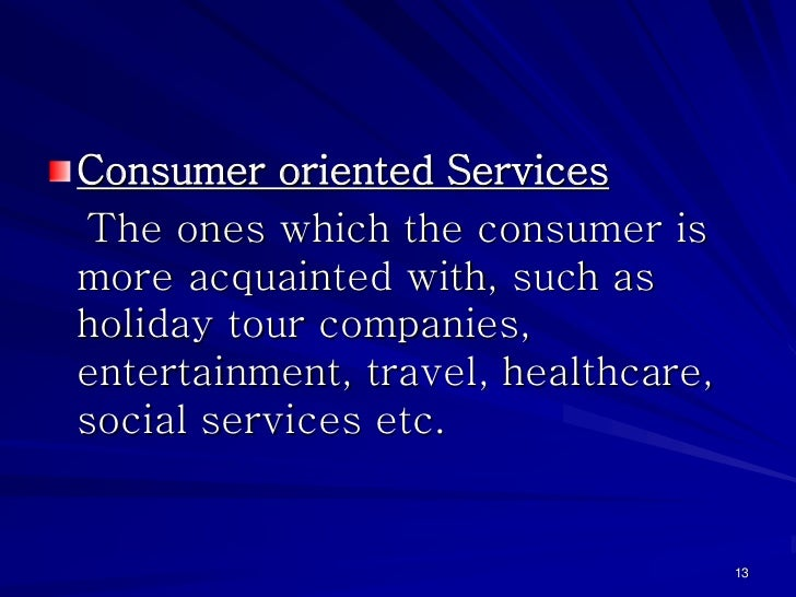 Consumer oriented ServicesThe ones which the consumer ismore acquainted with, such asholiday tour companies,entertainment,...
