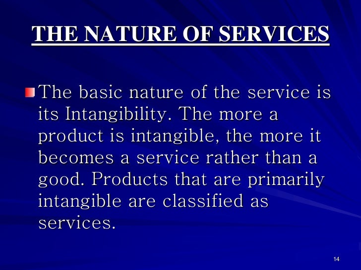 THE NATURE OF SERVICESThe basic nature of the service isits Intangibility. The more aproduct is intangible, the more itbec...