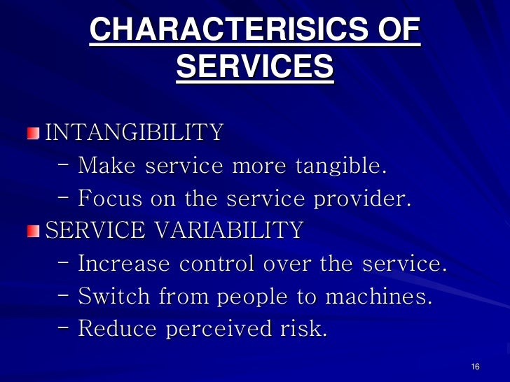 CHARACTERISICS OF        SERVICESINTANGIBILITY - Make service more tangible. - Focus on the service provider.SERVICE VARIA...