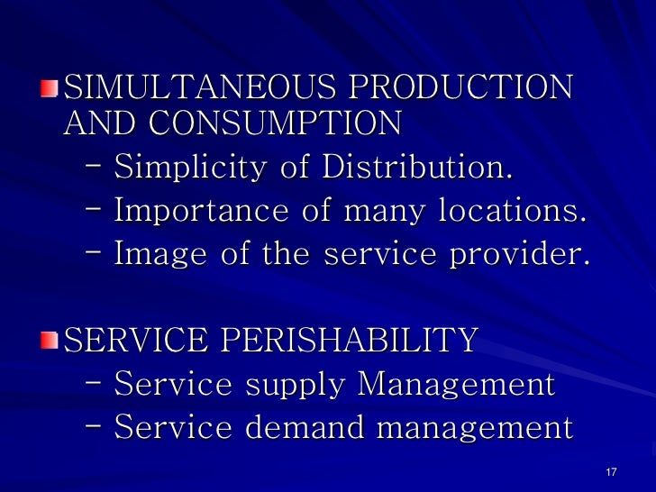 SIMULTANEOUS PRODUCTIONAND CONSUMPTION - Simplicity of Distribution. - Importance of many locations. - Image of the servic...