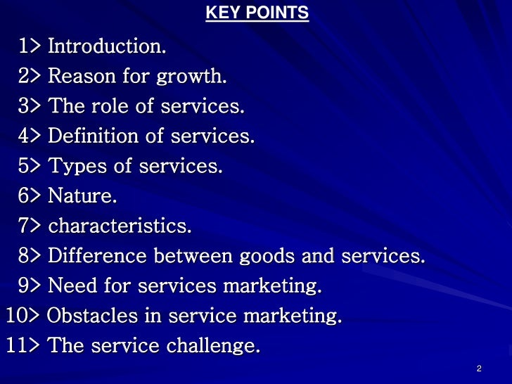 KEY POINTS 1> Introduction. 2> Reason for growth. 3> The role of services. 4> Definition of services. 5> Types of services...