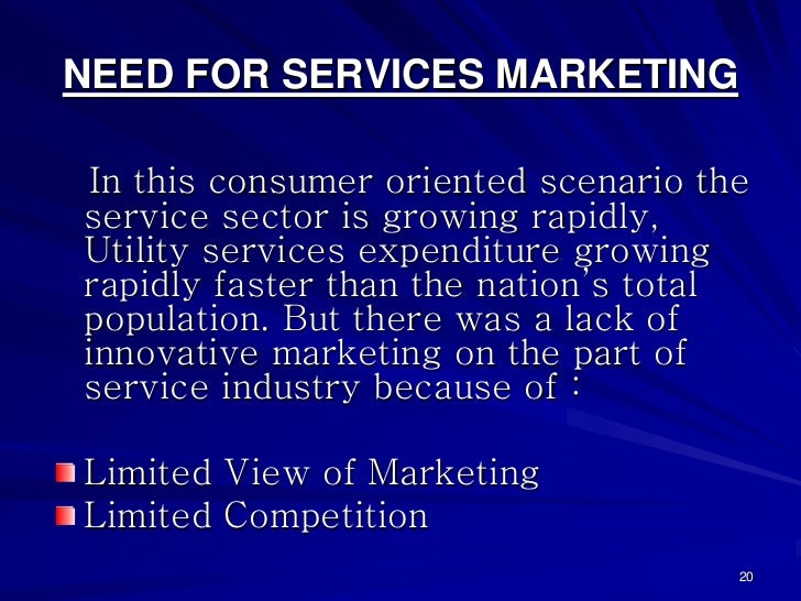 NEED FOR SERVICES MARKETING In this consumer oriented scenario theservice sector is growing rapidly,Utility services expen...