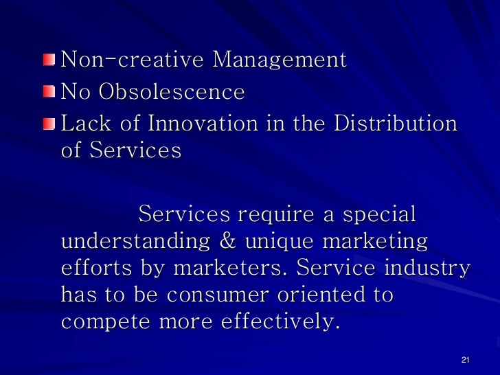Non-creative ManagementNo ObsolescenceLack of Innovation in the Distributionof Services        Services require a specialu...
