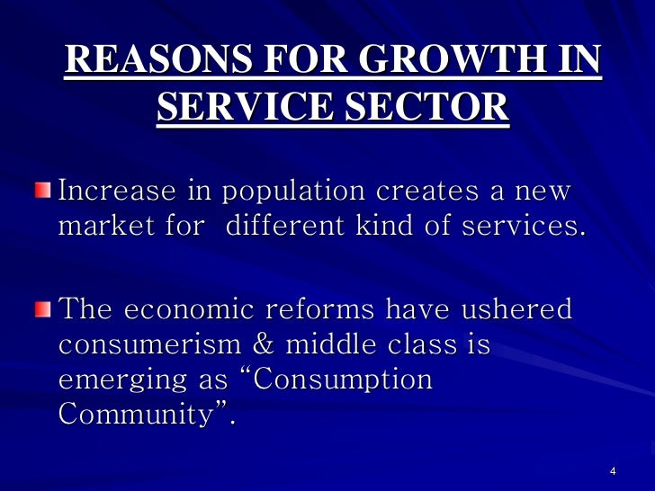 REASONS FOR GROWTH IN   SERVICE SECTORIncrease in population creates a newmarket for different kind of services.The econom...