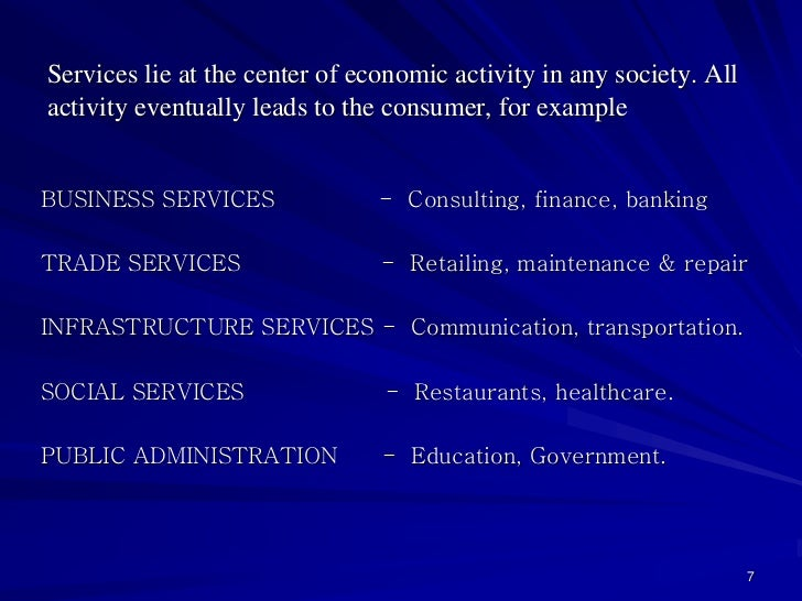 Services lie at the center of economic activity in any society. Allactivity eventually leads to the consumer, for exampleB...