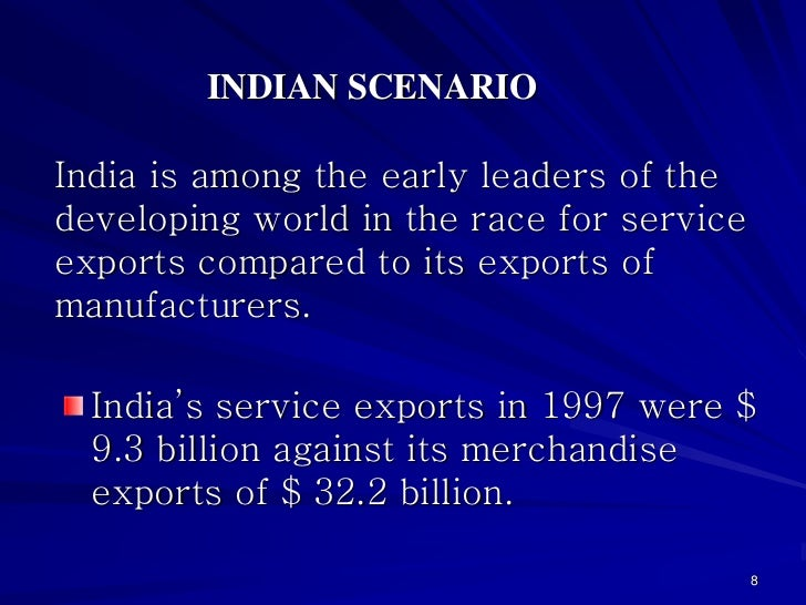 INDIAN SCENARIOIndia is among the early leaders of thedeveloping world in the race for serviceexports compared to its expo...