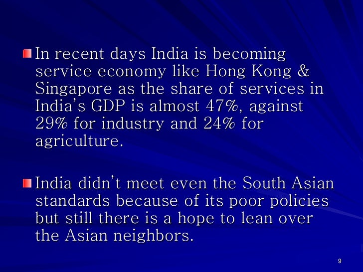 In recent days India is becomingservice economy like Hong Kong &Singapore as the share of services inIndia's GDP is almost...